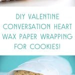 DIY Valentine's Conversation Heart Wax Paper Wrapping for cookies and treats