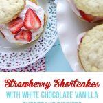 Strawberry Shortcakes with White Chocolate Vanilla Shortcake Biscuits