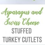Asparagus and Swiss Cheese Stuffed Turkey Cutlets