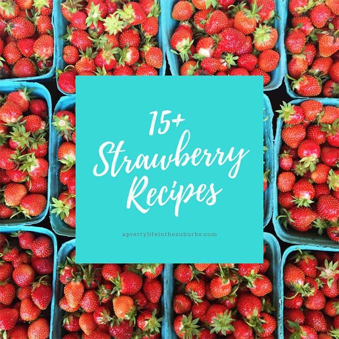 15+ Strawberry Recipes